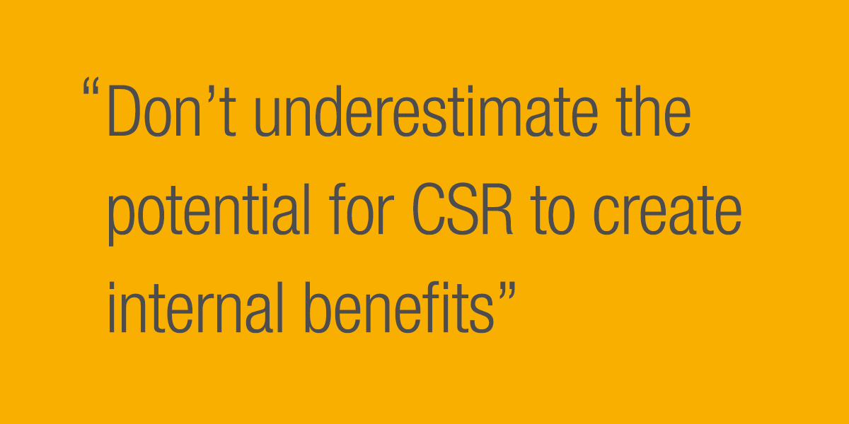 Don't underestimate the potential for CSR to create internal benefits