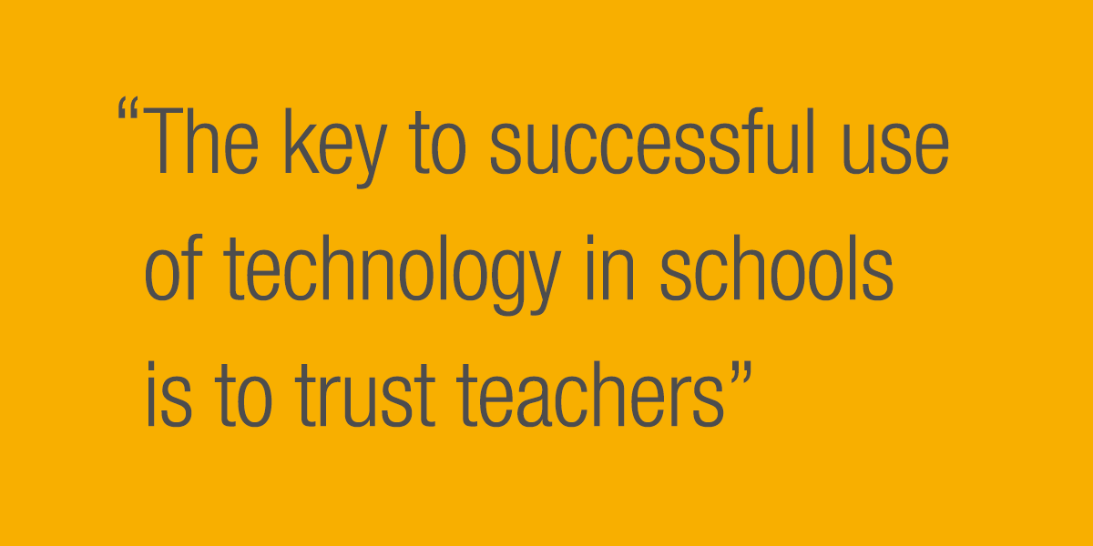 The key to successful use of technology in schools is to trust teachers