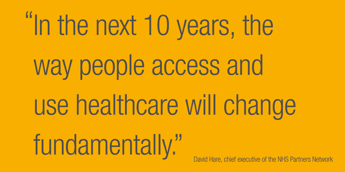 In the next 10 years, the way people access and use healthcare will change fundamentally