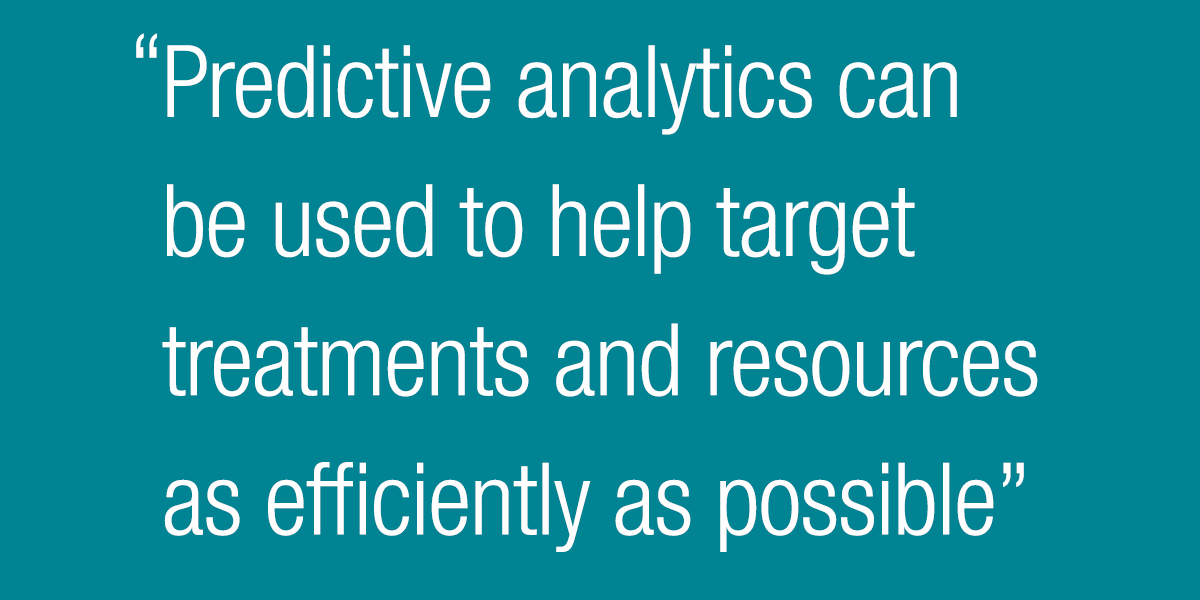 Predictive analytics can be used to help target treatments and resources as efficiently as possible
