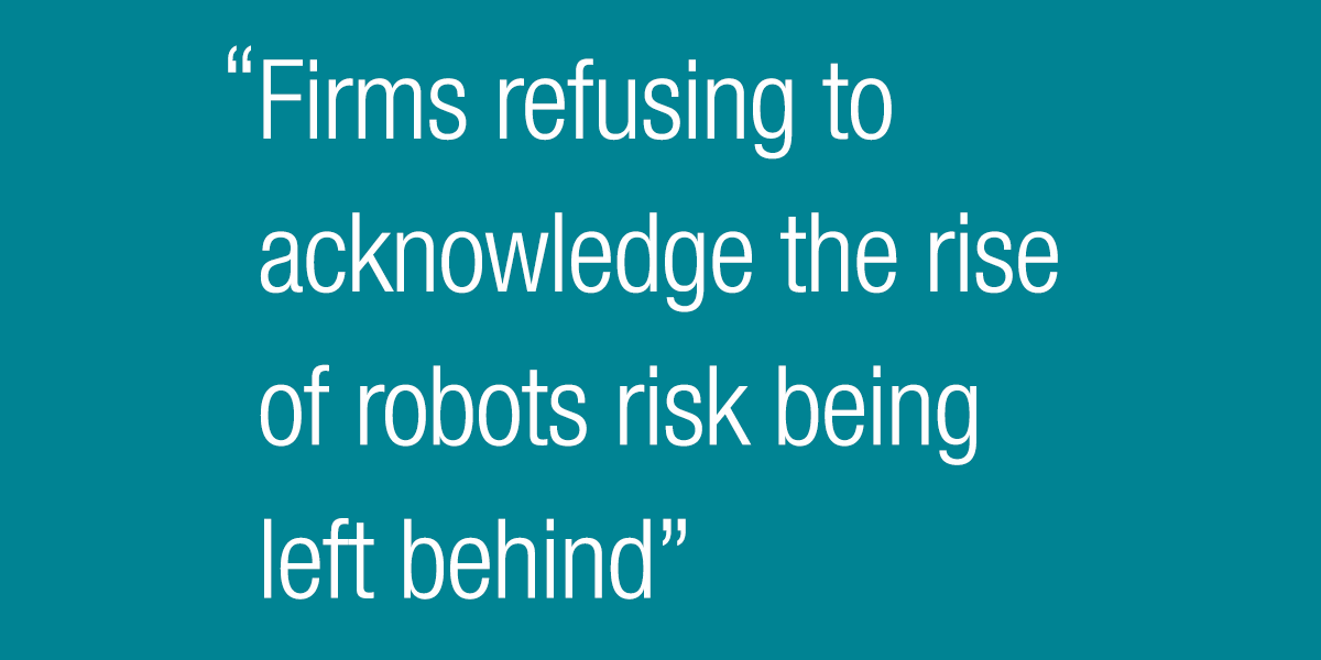 Firms refusing to acknowledge the rise of robots risk being left behind