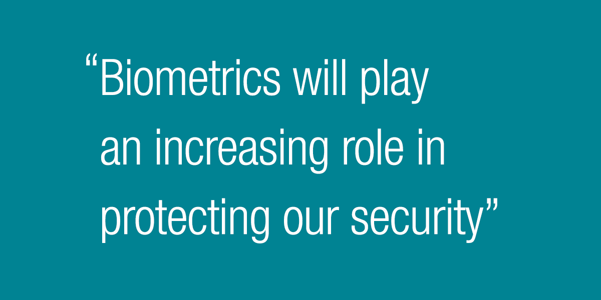 Biometrics will play an increasing role in protecting our security